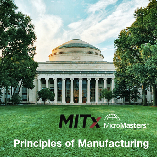 MIT MicroMaster Degree Principles of Manufacturing